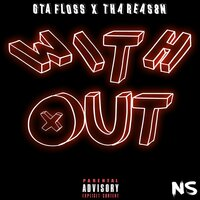 With Out — Tha Reas8n, GTA Floss