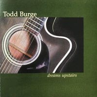 Dreams Upstairs — Todd Burge