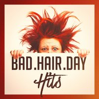 Bad Hair Day Hits — Best Of Hits, Hits Etc., Billboard Top 100 Hits