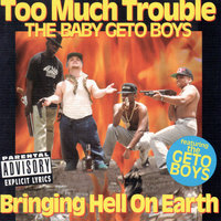 Bringing Hell on Earth (The Baby Geto Boys) — Too Much Trouble