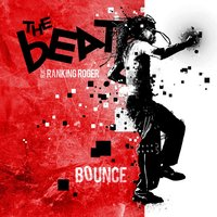 Bounce — The Beat feat. Ranking Roger