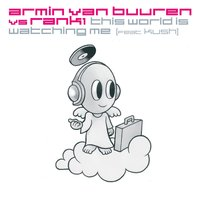 This World Is Watching Me — Armin van Buuren, Rank 1, Kush