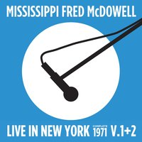 Live in New York (Complete 1971 Vol., 1 & 2) — Mississippi Fred McDowell