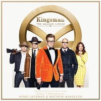 Kingsman: The Golden Circle — Henry Jackman, Matthew Margeson
