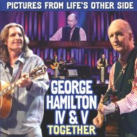 Pictures from Life's Other Side — George Hamilton IV, George Hamilton V, George Hamilton IV & V