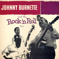 Johnny Burnette And The Rock And Roll Trio — Johnny Burnette and The Rock and Roll Trio