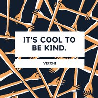 It's Cool to Be Kind — Vecchi