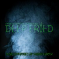 Deep Fried: Music from the Short Film — Shawn Martin