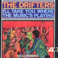 I'll Take You Where The Music's Playing — The Drifters