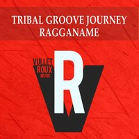 Tribal Groove Journey — Ragganame