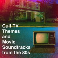 Cult Tv Themes and Movie Soundtracks from the 80S — саундтрек, Best Movie Soundtracks