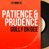 Golly Oh Gee — Patience & Prudence