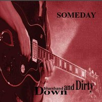 Someday — Dirty, Down, Down & Dirty