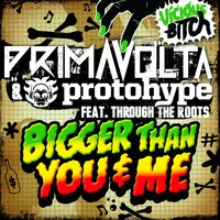 Bigger Than You & Me — Prima Volta, Protohype, Through The Roots