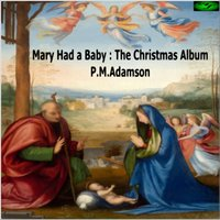 Mary Had a Baby: The Christmas Album — P.M.Adamson