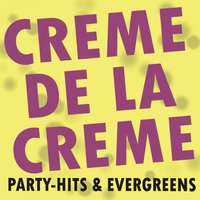 Creme de la Creme! Party-Hits & Evergreens! — сборник