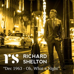 December '63 (Oh, What A Night) — Richard Shelton