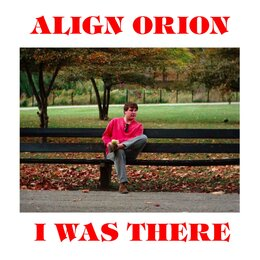 I Was There — Align Orion