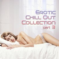 Erotic Chill Out Collection, Pt. 3 — сборник