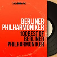 100 Best of Berliner Philharmoniker — Berliner Philharmoniker