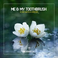 A Kid with a Dream — Me & My Toothbrush
