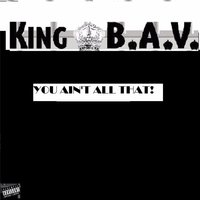 You Ain't All That! — King B.A.V.