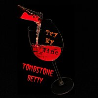 Try My Wine — Tombstone Betty