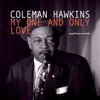 My One and Only Love — Coleman Hawkins