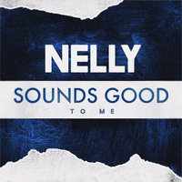 Sounds Good to Me — Nelly