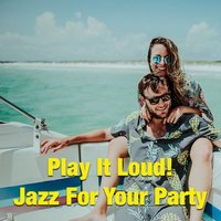 Play It Loud! Jazz For Your Party — сборник