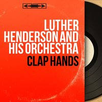 Clap Hands — Luther Henderson and His Orchestra
