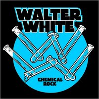 Chemical Rock — Walter White