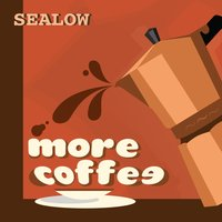 More Coffee — Lion's Wave, Sealow, Sealow, Lion's Wave, Sealow & Lion's Wave