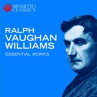 Ralph Vaughan Williams - Essential Works — Ralph Vaughan Williams