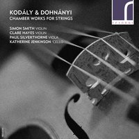 Kodály & Dohnányi: Chamber Works for Strings — Zoltán Kodály, Ernö Dohnányi, Simon Smith