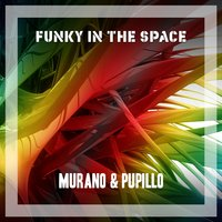 Funky in the Space — Murano & Pupillo