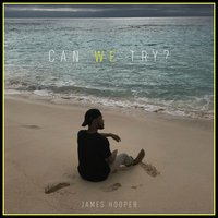 Can We Try? — James Hooper