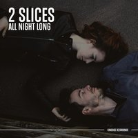 All Night Long — 2 Slices