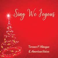 Sing We Joyous — Terence P. Minogue & American Voices