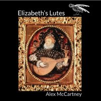 Elizabeth's Lutes — Джон Доуленд, Орландо ди Лассо, Anthony Holborne, Francis Cutting, Alfonso Ferrabosco, Daniel Bacheler, Alex McCartney, William Byrd