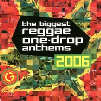 The Biggest Reggae One-Drop Anthems 2006 — сборник