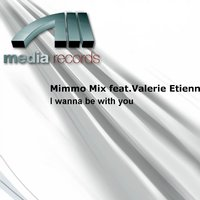 I wanna be with you — Valerie Etienne, Mimmo Mix