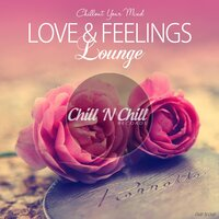 Love & Feelings Lounge (Chillout Your Mind) — Gabrielle Chiararo, Mia Lemar, Ines Prados, Denisa Stanislav, D. Guttenbach