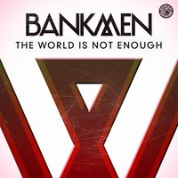The World Is Not Enough — Bankmen