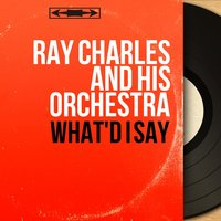 What'd I Say — Ray Charles And His Orchestra