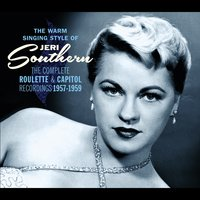The Warm Singing Style of Jeri Southern. The Complete Roulette & Capitolrecordings 1957-1959 — Jeri Southern