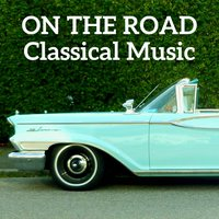 On the road Classical Music — Philip Glass, Karol Beffa, Philip Glass, Ludwig van Beethoven, Wolfgang Amadeus Mozart, Maurice Ravel, Johann Sebastian Bach, Richard Wagner, Aaron Copland, Edvard Grieg, Tchaikovsky, Hector Berlioz, Franz Schubert, Karol Beffa, Nikolai Rimsky-Korsakov, Samuel Barber
