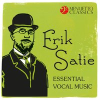 Erik Satie - Essential Vocal Music — Эрик Сати