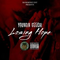 Bankmoney Ent. Presents Losing Hope — Youngin Geechi