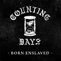 Born Enslaved — Counting Days